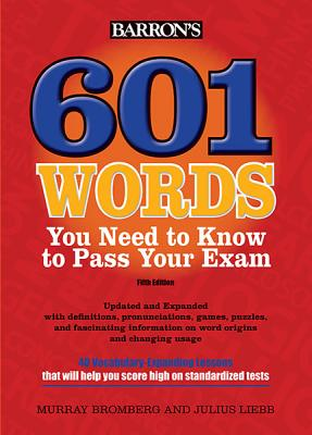 601 Words You Need to Know to Pass Your Exam By Bromberg, Murray/ Liebb, Julius